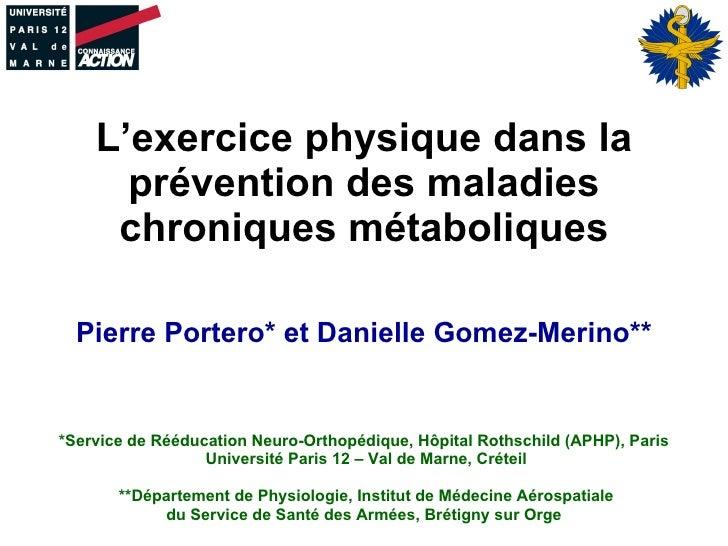 L'exercice physique dans la prévention des maladies chroniques métaboliques Pierre Portero* et Danielle Gomez-Merino** *Se...