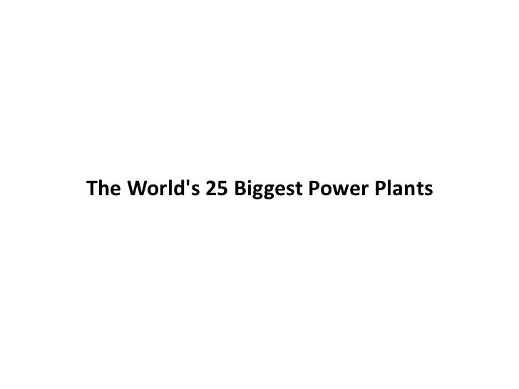 The World's 25 Biggest Power Plants<br />