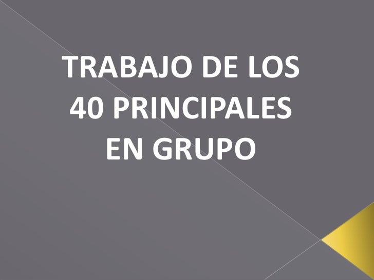 TRABAJO DE LOS 40 PRINCIPALES EN GRUPO<br />