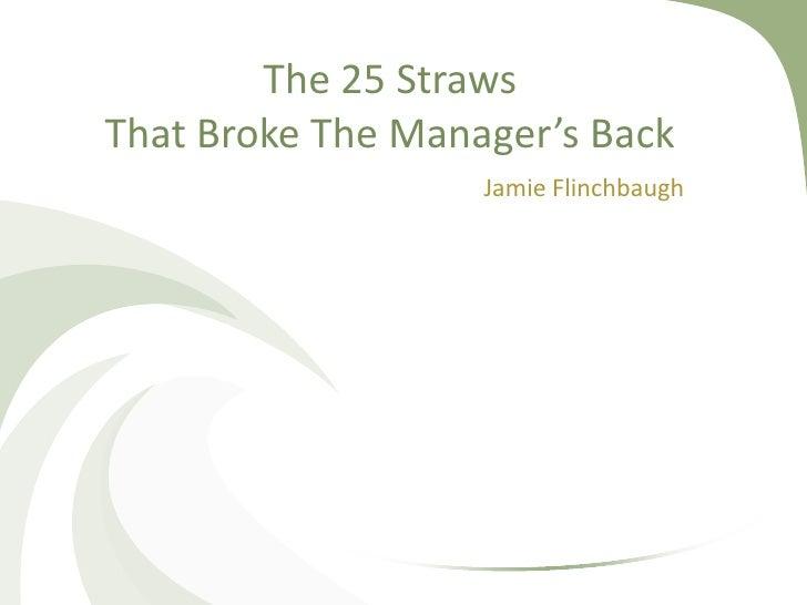 The 25 Straws That Broke The Manager's Back<br />Jamie Flinchbaugh<br />