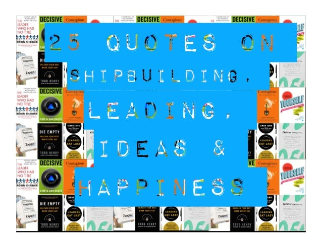 25 Quotes on Shipbuilding, Leading, ideas & happiness