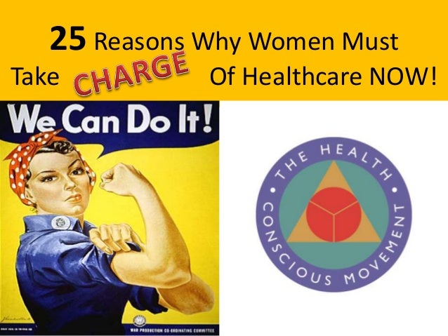 25 Reasons Why Women Must Take Charge of Healthcare NOW!