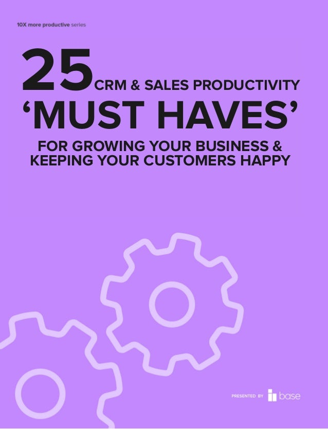 25CRM & SALES PRODUCTIVITY 'MUST HAVES' FOR GROWING YOUR BUSINESS & KEEPING YOUR CUSTOMERS HAPPY