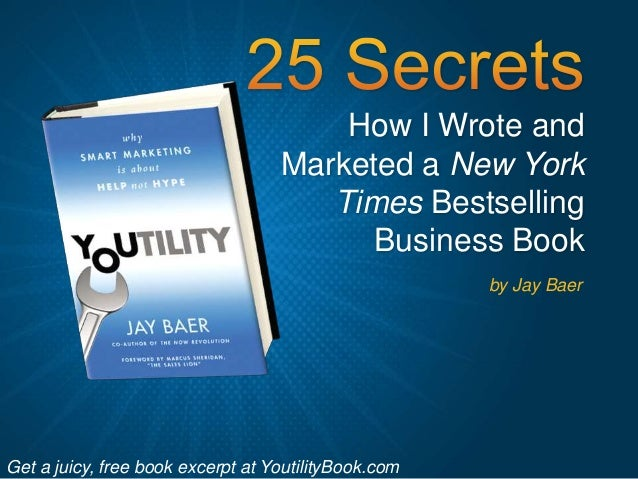 How I Wrote and Marketed a New York Times Bestselling Business Book by Jay Baer Get a juicy, free book excerpt at Youtilit...