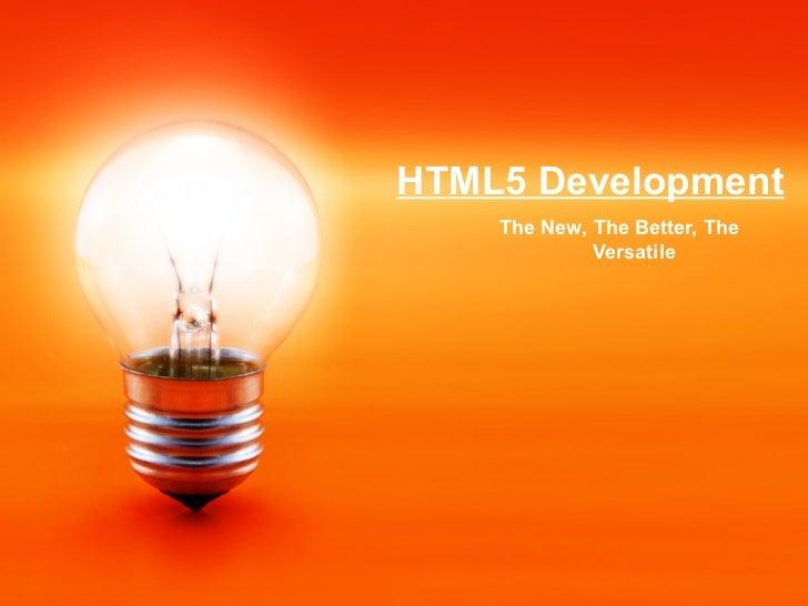 HTML5 Development    The New, The Better, The             Versatile