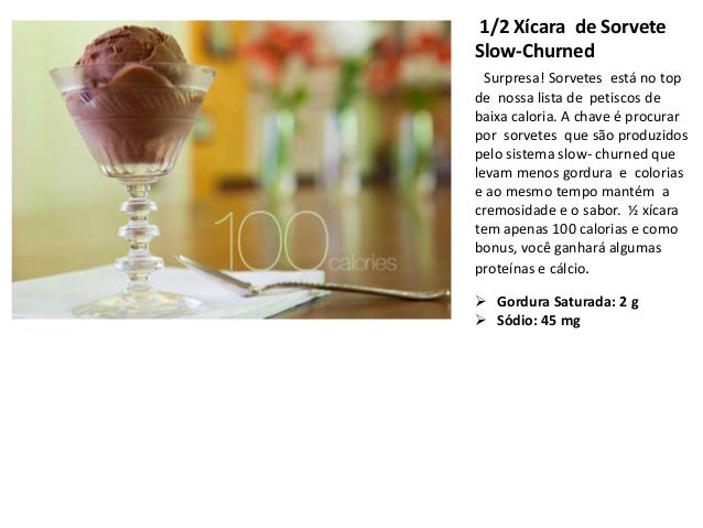 1/2 Xícara de SorveteSlow-Churned  Surpresa! Sorvetes está no topde nossa lista de petiscos debaixa caloria. A chave é pro...
