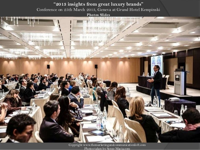 """""""2013 insights from great luxury brands""""Conference on 25th March 2013, Geneva at Grand Hotel KempinskiPhotos SlidesCopyrig..."""