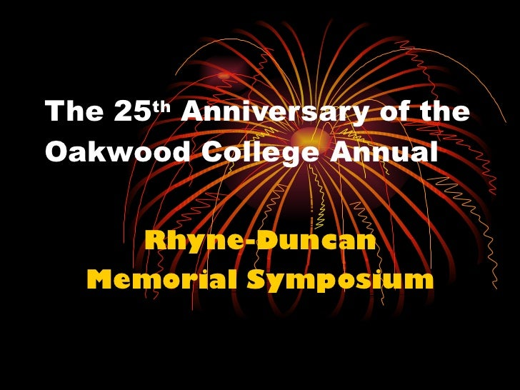 Rhyne-Duncan Memorial Symposium The 25 th  Anniversary of  the Oakwood College Annual