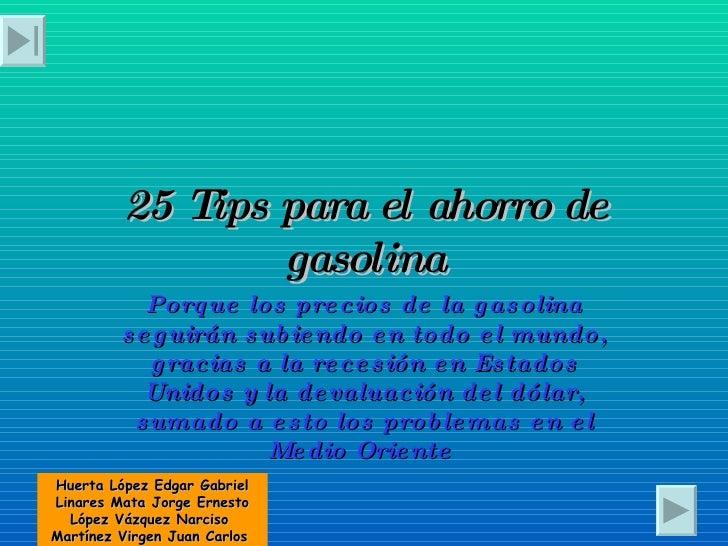 25 Tips para el ahorro de gasolina Porque los precios de la gasolina seguirán subiendo en todo el mundo, gracias a la rece...