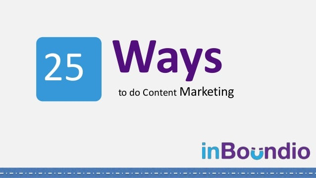 to do Content Marketing Ways25