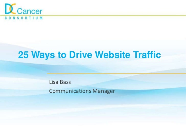 25 Ways to Drive Website Traffic      Lisa Bass      Communications Manager