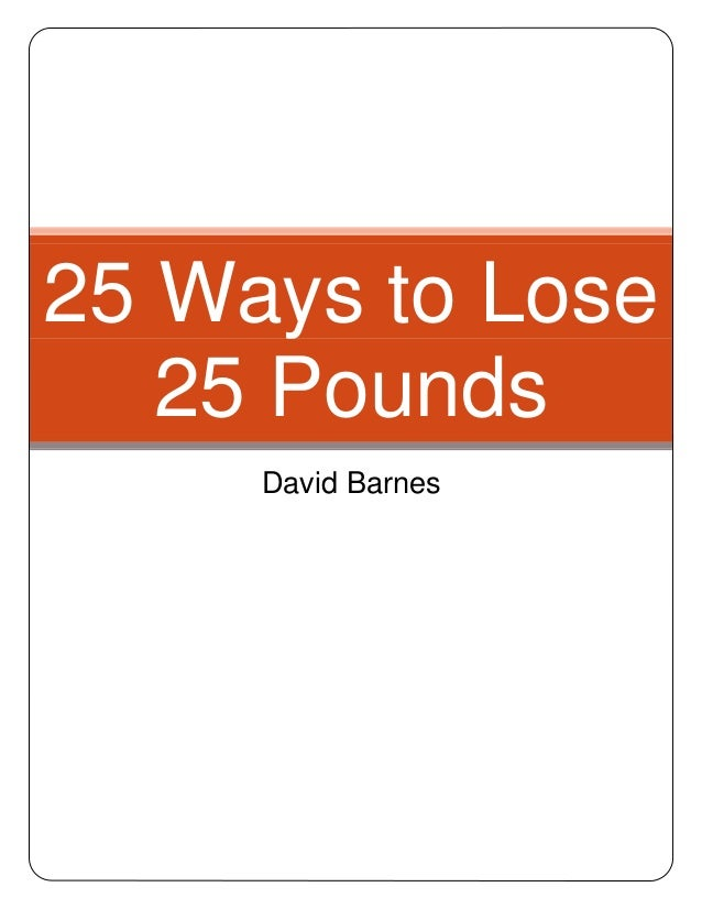 25 Ways to Lose 25 Pounds David Barnes