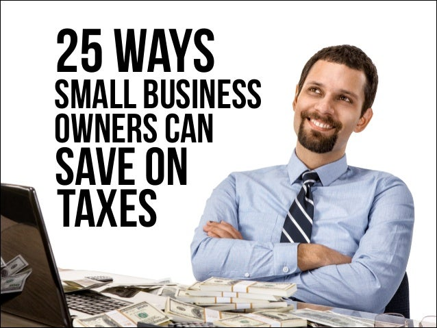 25 Ways  Small Business Owners Can  Save On Taxes