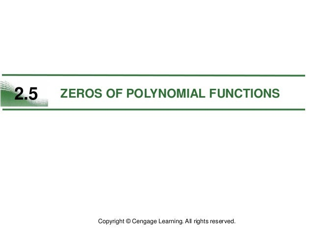 2.5 ZEROS OF POLYNOMIAL FUNCTIONS Copyright © Cengage Learning. All rights reserved.