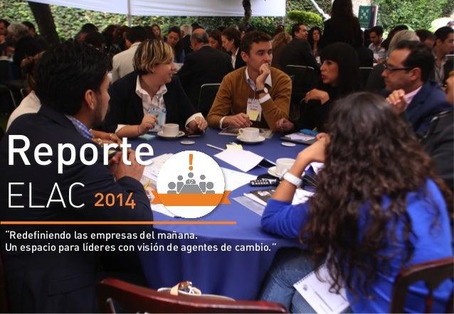 """Reporte ELAC 2014 """"Redefiniendo las empresas del mañana. Un espacio para líderes con visión de agentes de cambio."""""""