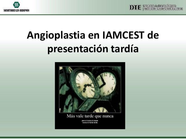 Angioplastia en IAMCEST de presentación tardía