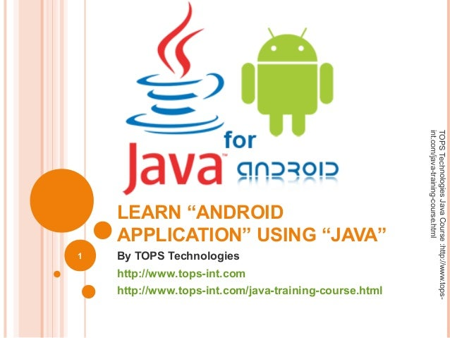 """LEARN """"ANDROID APPLICATION"""" USING """"JAVA"""" By TOPS Technologies http://www.tops-int.com http://www.tops-int.com/java-trainin..."""