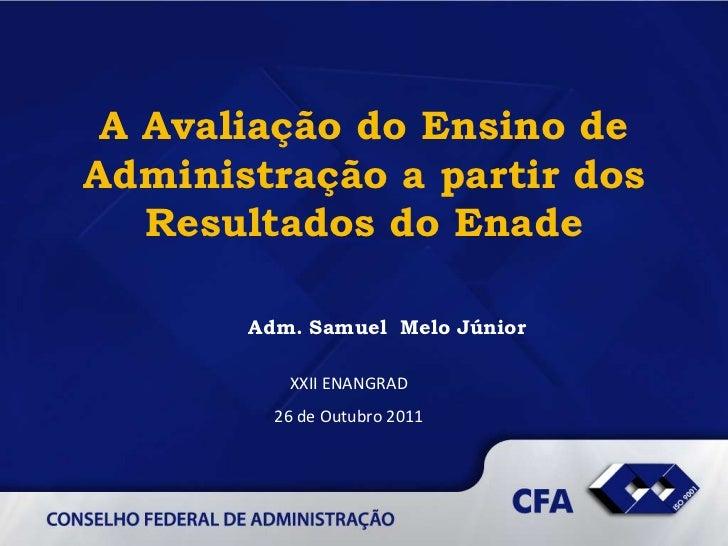 (26.10.2011) A Avaliação do Ensino de Administração a partir dos Resultados do Enade - Adm. Samuel Melo Júnior