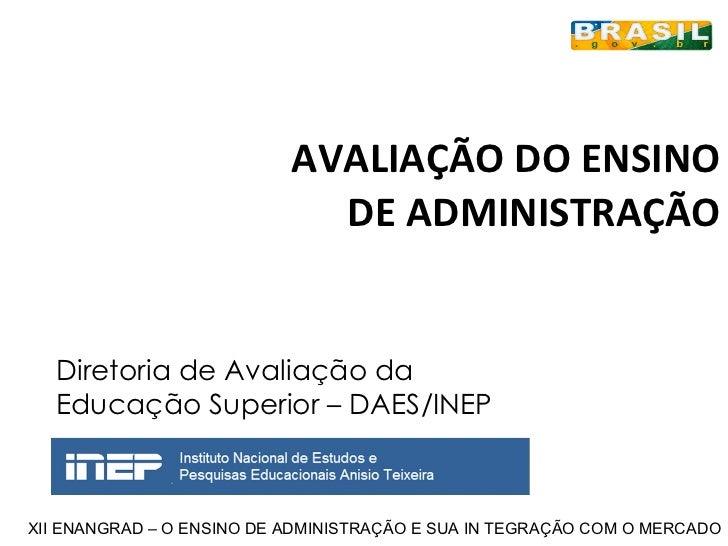 AVALIAÇÃO DO ENSINO DE ADMINISTRAÇÃO Diretoria de Avaliação da Educação Superior – DAES/INEP XII ENANGRAD – O ENSINO DE AD...
