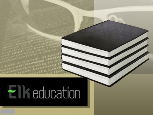 About Elk Education • Pioneer in the field of E Learning content development. • 1200 courses developed. • K12 courses to e...