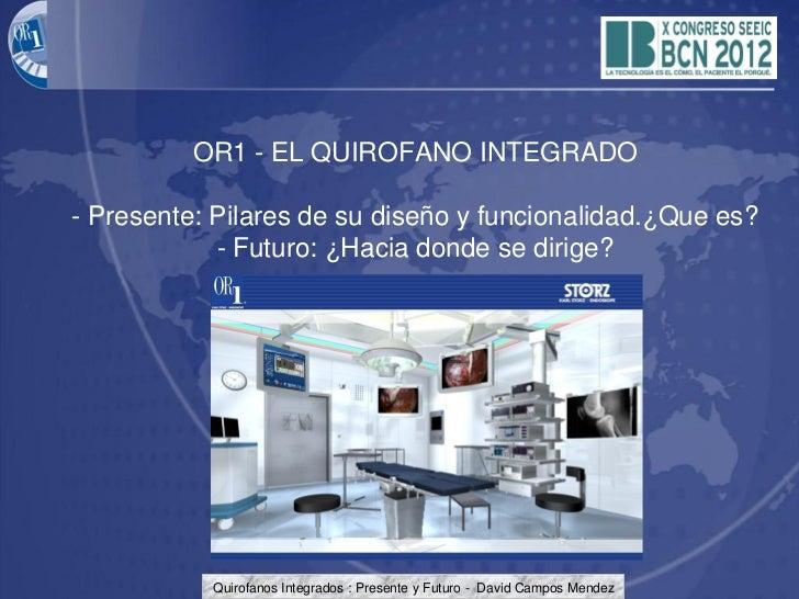 OR1 - EL QUIROFANO INTEGRADO- Presente: Pilares de su diseño y funcionalidad.¿Que es?            - Futuro: ¿Hacia donde se...