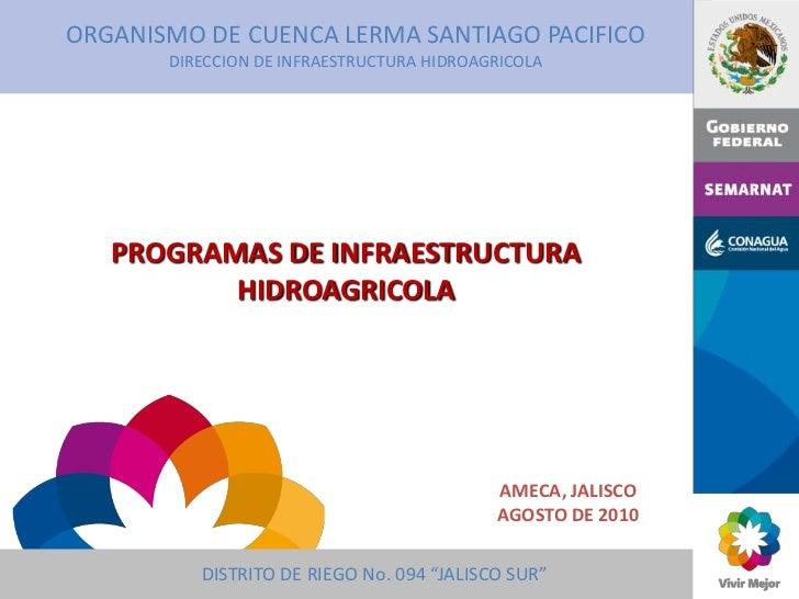 ORGANISMO DE CUENCA LERMA SANTIAGO PACIFICO       DIRECCION DE INFRAESTRUCTURA HIDROAGRICOLA   PROGRAMAS DE INFRAESTRUCTUR...