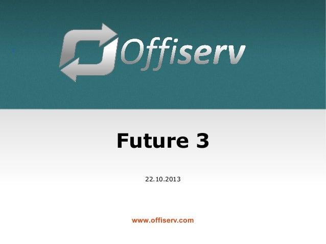 1  Future 3 22.10.2013  www.offiserv.com