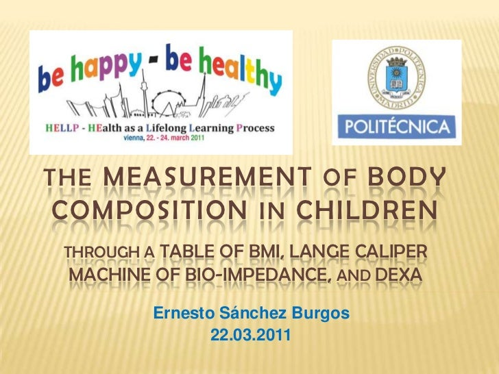 THE MEASUREMENT OF BODY COMPOSITION INCHILDRENThrough a table of BMI, Lange Calipermachine of Bio-impedance, and dexa<br /...