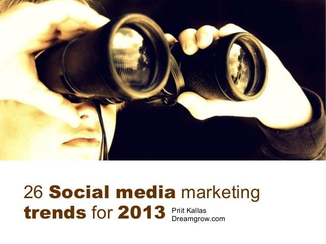 26 Social media marketingtrends for 2013 Priit Kallas                Dreamgrow.com