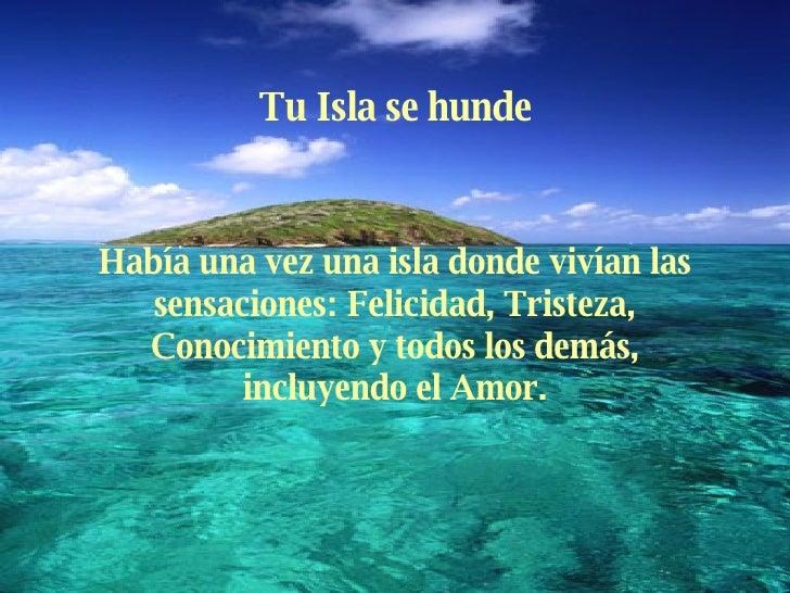 Tu Isla se hunde Había una vez una isla donde vivían   las sensaciones: Felicidad,  T riste z a,   Conocimiento y todos  l...