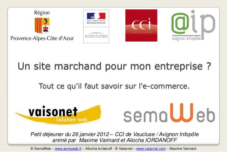 Un site marchand pour mon entreprise ?      Tout ce quil faut savoir sur le-commerce.  Petit déjeuner du 26 janvier 2012 –...