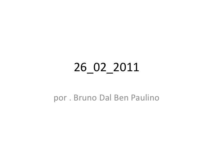 26_02_2011<br />por . Bruno Dal Ben Paulino<br />