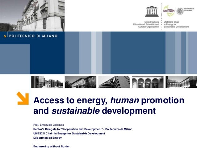 "Access to energy, human promotionand sustainable developmentProf. Emanuela Colombo,Rector's Delegate to ""Cooperation and D..."
