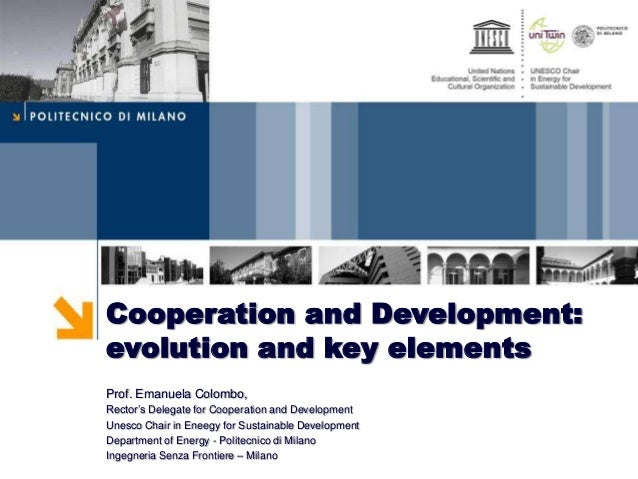 Cooperation and Development:evolution and key elementsProf. Emanuela Colombo,Rector's Delegate for Cooperation and Develop...