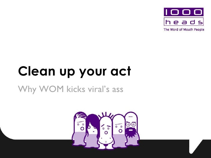 Clean up your act Why WOM kicks viral's ass