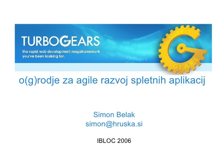 o(g)rodje za agile razvoj spletnih aplikacij Simon Belak [email_address] IBLOC 2006