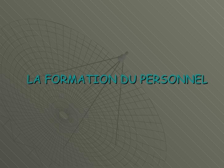 <ul><li>LA FORMATION   DU PERSONNEL </li></ul>