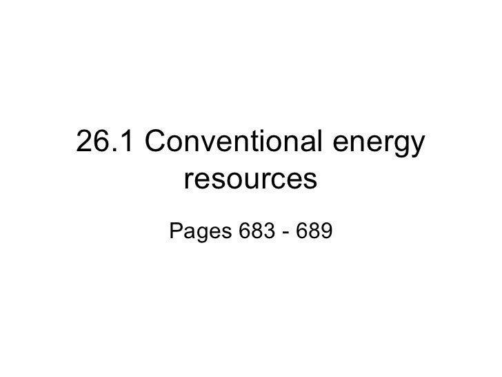 26.1 Conventional energy resources Pages 683 - 689