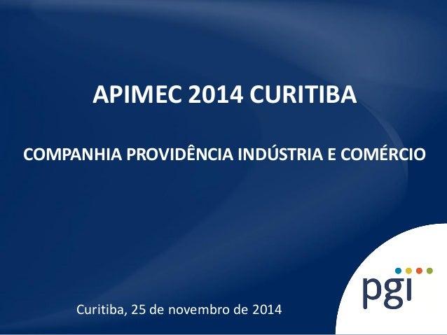 Curitiba, 25 de novembro de 2014  APIMEC 2014 CURITIBA COMPANHIA PROVIDÊNCIA INDÚSTRIA E COMÉRCIO