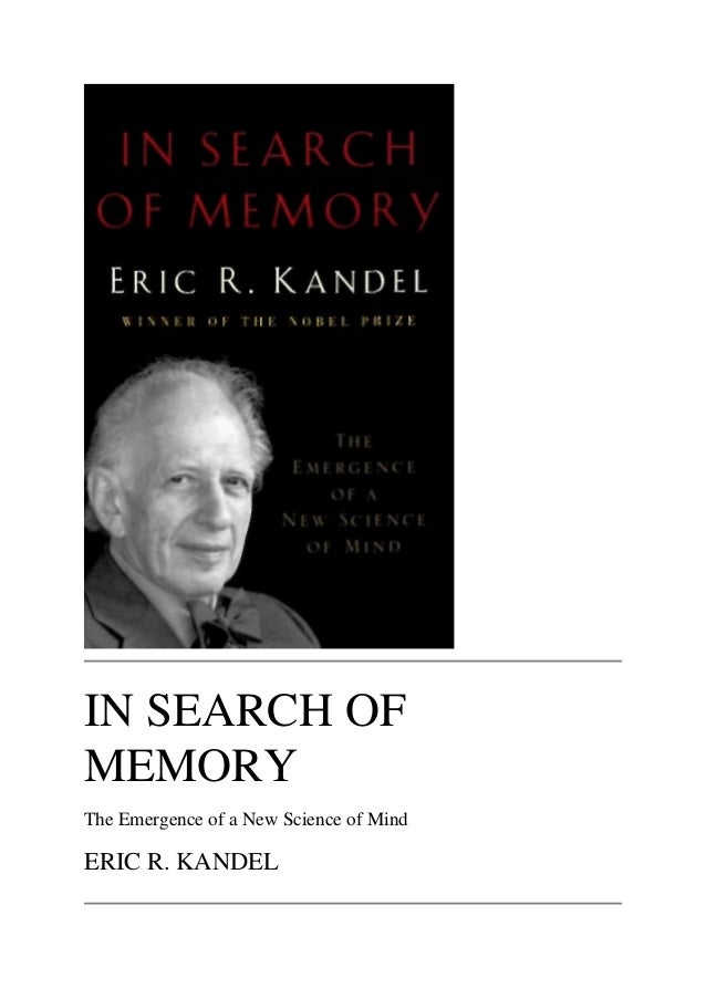 IN SEARCH OF MEMORY The Emergence of a New Science of Mind  ERIC R. KANDEL