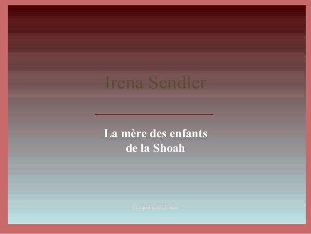 Irena Sendler La mère des enfants de la Shoah Clicquer pour avancer