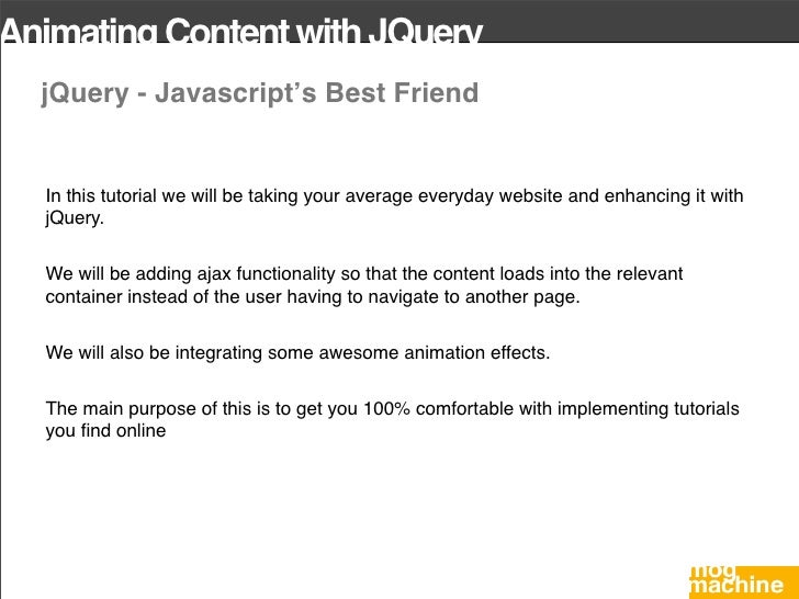 Animating Content with JQuery   jQuery - Javascript's Best Friend     In this tutorial we will be taking your average ever...