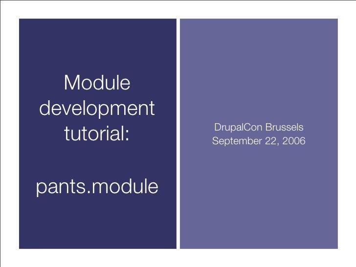 Module development   tutorial:    DrupalCon Brussels                September 22, 2006    pants.module