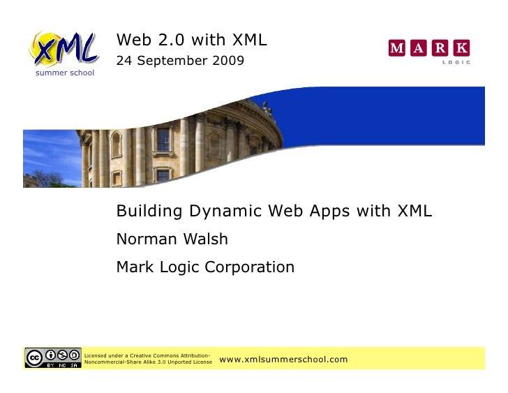 Web 2.0 with XML                      24 September 2009 summer school                          Building Dynamic Web Apps w...