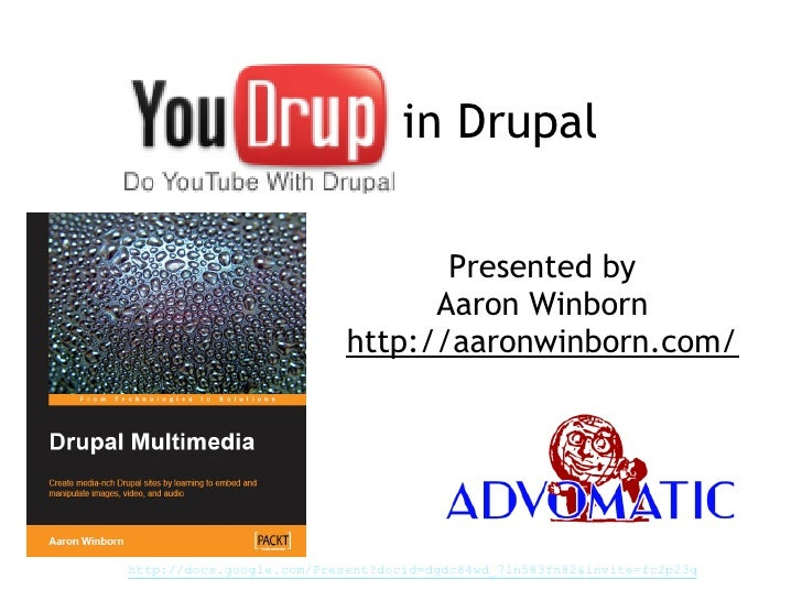 YouTube in Drupal                                    Presented by                                  Aaron Winborn          ...