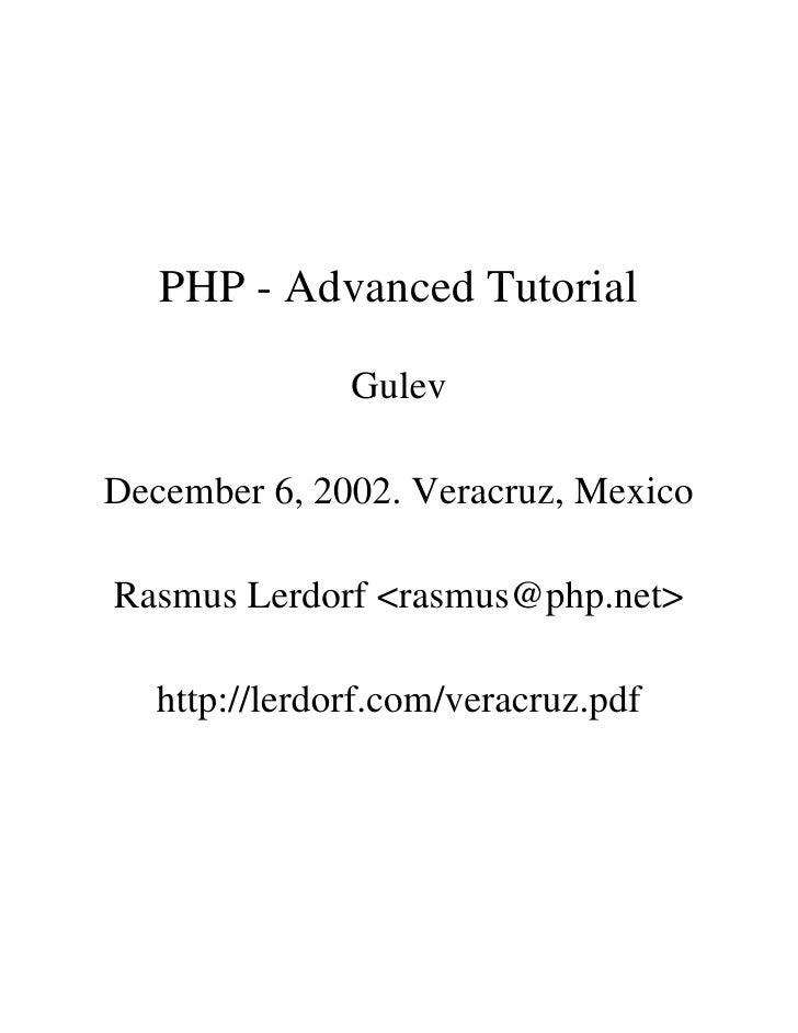 PHP - Advanced Tutorial                 Gulev  December 6, 2002. Veracruz, Mexico  Rasmus Lerdorf <rasmus@php.net>     htt...