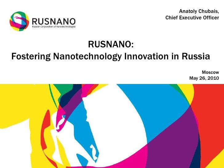 Anatoly Chubais,                                   Chief Executive Officer                     RUSNANO: Fostering Nanotech...