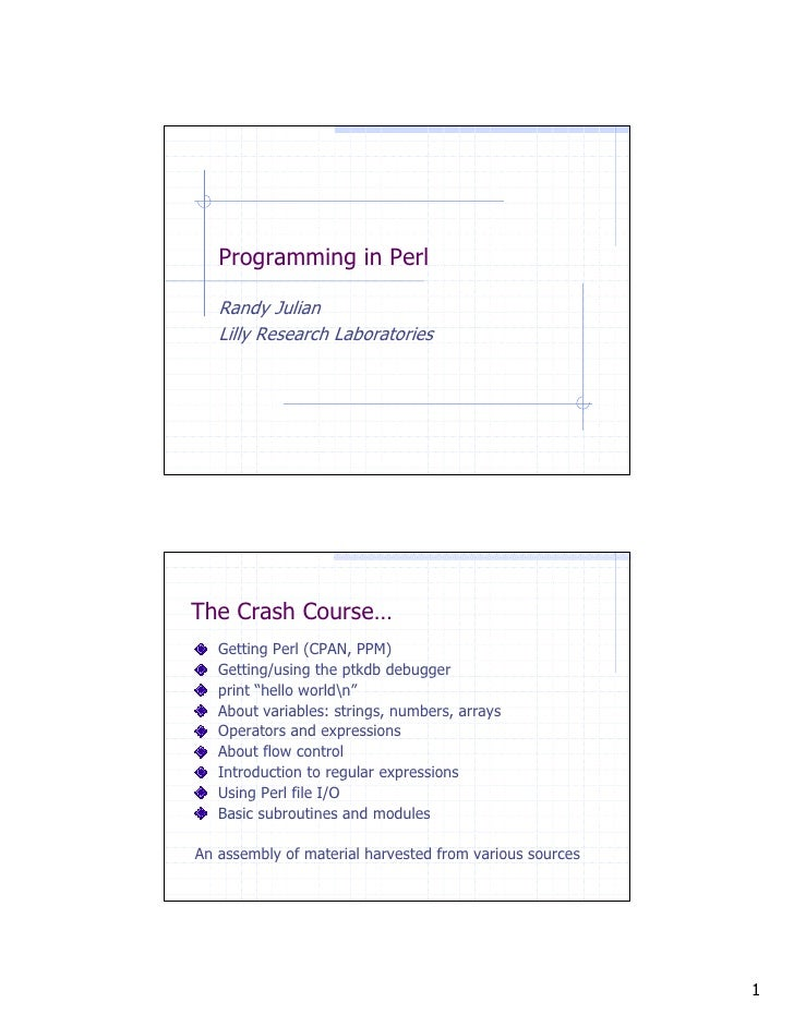 Programming in Perl     Randy Julian    Lilly Research Laboratories     The Crash Course…    Getting Perl (CPAN, PPM)    G...