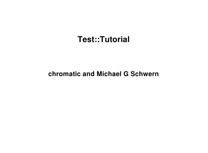 Test::Tutorial    chromatic and Michael G Schwern