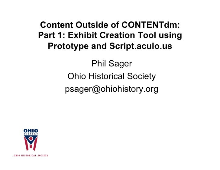 Content Outside of CONTENTdm: Part 1: Exhibit Creation Tool using   Prototype and Script.aculo.us              Phil Sager ...